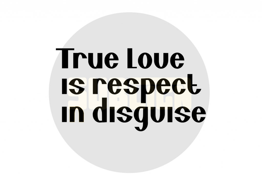 True love is respect in disguise design
