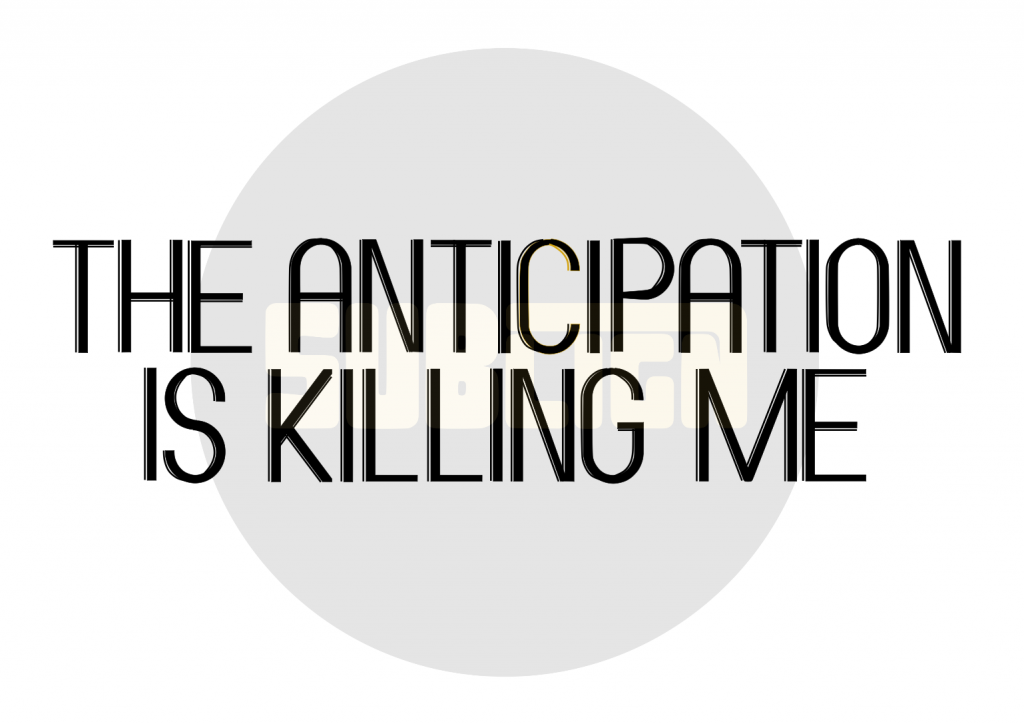 The anticipation is killing me design